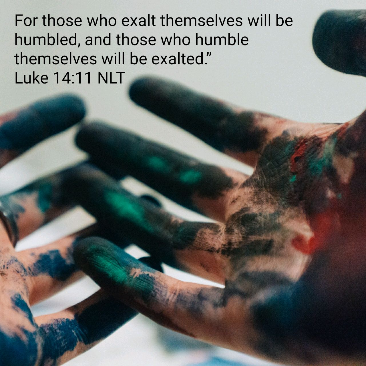 """For those who exalt themselves will be humbled, and those who humble themselves will be exalted."" - Luke 14:11 NLT"