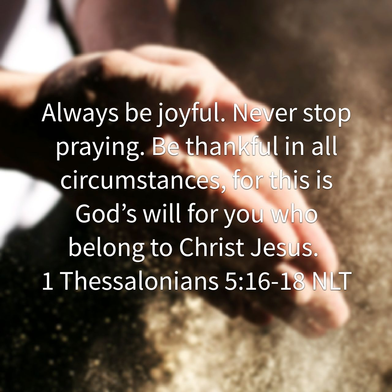Thessalonians 5:16-18 NLT
