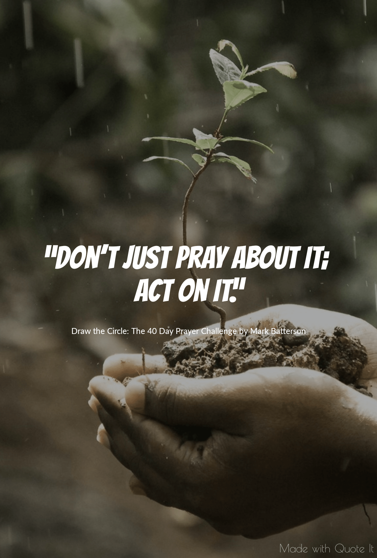 """Don't just pray about it; act on it."" - Draw the Circle: The 40 Day Prayer Challenge by Mark Batterson"